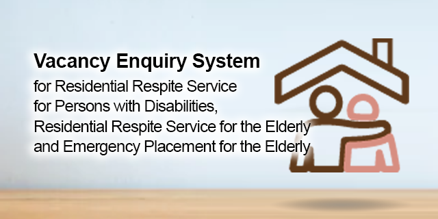 Vacancy Enquiry System  for Residential Respite Service  for Persons with Disabilities, Residential Respite Service for the Elderly and Emergency Placement for the Elderly